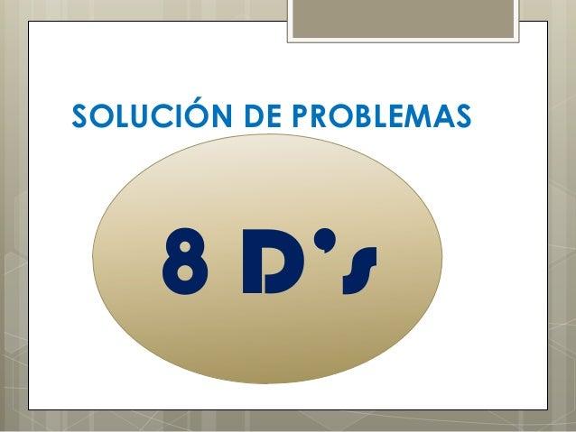 SOLUCIÓN DE PROBLEMAS    8 D's