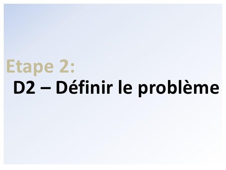 Etape 2:<br />D2 – Définir le problème<br />