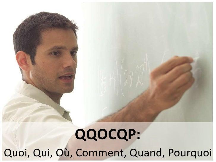 QQOCQP:<br />Quoi, Qui, Où, Comment, Quand, Pourquoi<br />