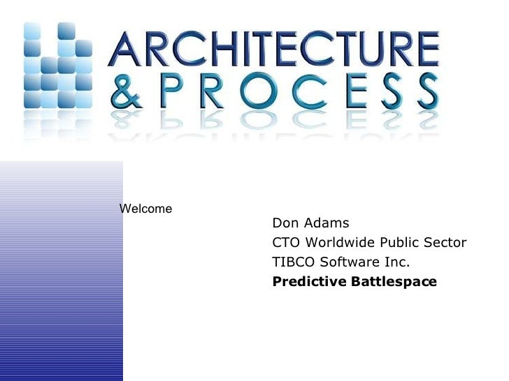 Don Adams CTO Worldwide Public Sector TIBCO Software Inc. Predictive Battlespace