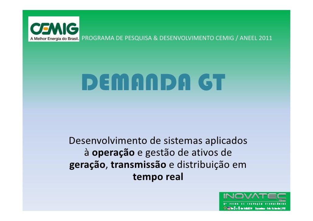 PROGRAMA DE PESQUISA & DESENVOLVIMENTO CEMIG / ANEEL 2011       DEMANDA GT  Desenvolvimento de sistemas aplicados    à ope...