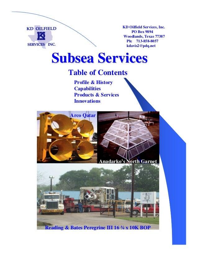 Subsea ServicesSubsea Services KD Oilfield Services Inc. KD Oilfield Services, Inc. PO Box 9894 Woodlands, Texas 77387 Ph:...