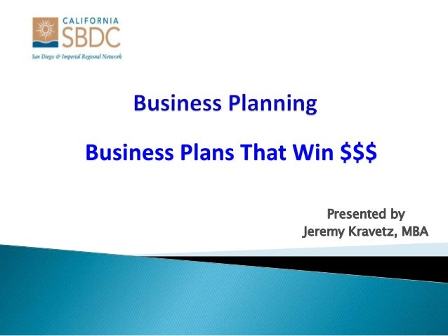 Business Plans That Win $$$ Presented by Jeremy Kravetz, MBA