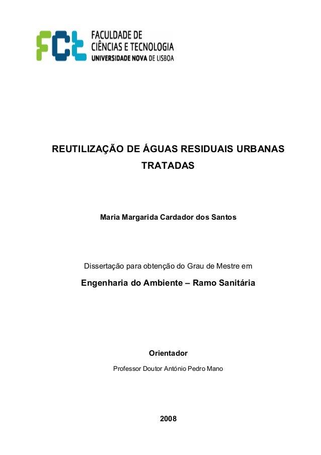 REUTILIZAÇÃO DE ÁGUAS RESIDUAIS URBANAS TRATADAS Maria Margarida Cardador dos Santos Dissertação para obtenção do Grau de ...