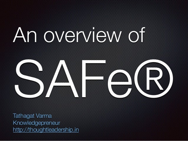 An overview of SAFe®Tathagat Varma Knowledgepreneur http://thoughtleadership.in