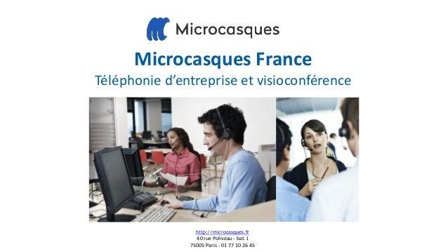 Microcasques France Téléphonie d'entreprise et visioconférence http://microcasques.fr 40 rue Poliveau - bat. J 75005 Paris...