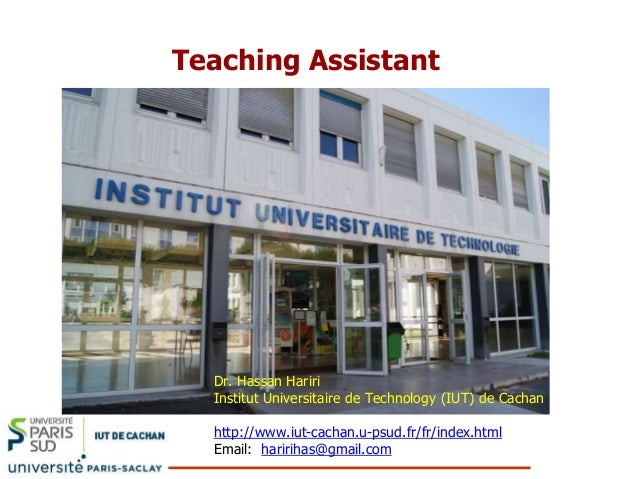 Teaching Assistant Dr. Hassan Hariri Institut Universitaire de Technology (IUT) de Cachan http://www.iut-cachan.u-psud.fr/...