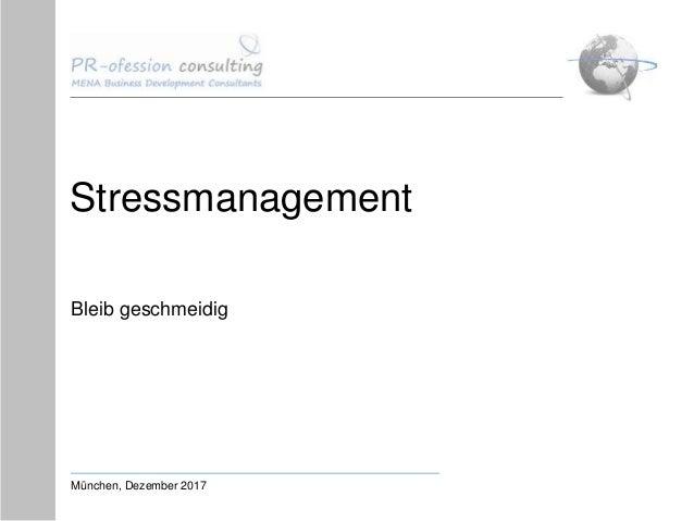 Stressmanagement Bleib geschmeidig München, Dezember 2017
