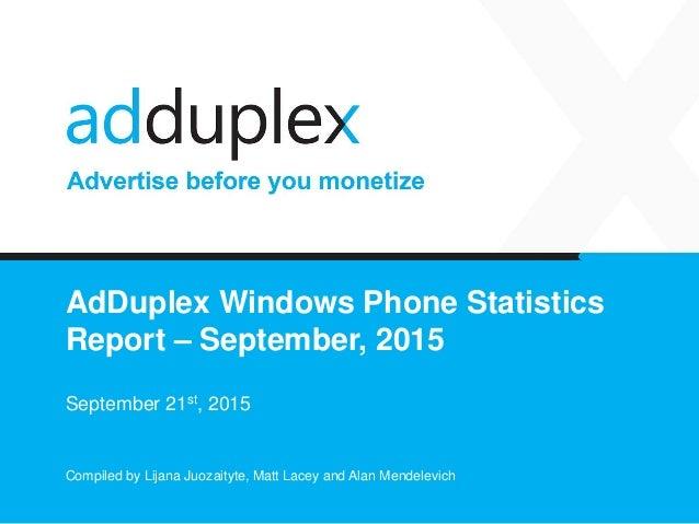 AdDuplex Windows Phone Statistics Report – September, 2015 September 21st, 2015 Compiled by Lijana Juozaityte, Matt Lacey ...