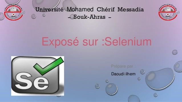 Exposé sur :Selenium Prépare par : Daoudi ilhem Université Mohamed Chérif Messadia ــ Souk-Ahras ــ