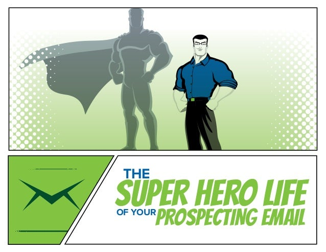SUPER HERO LIFE THE PROSPECTING EMAILOF YOUR