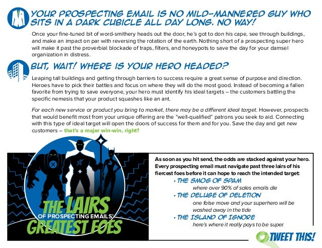 Your prospecting email is no mild-mannered guy who sits in a dark cubicle all day long. No Way! Once your fine-tuned bit o...