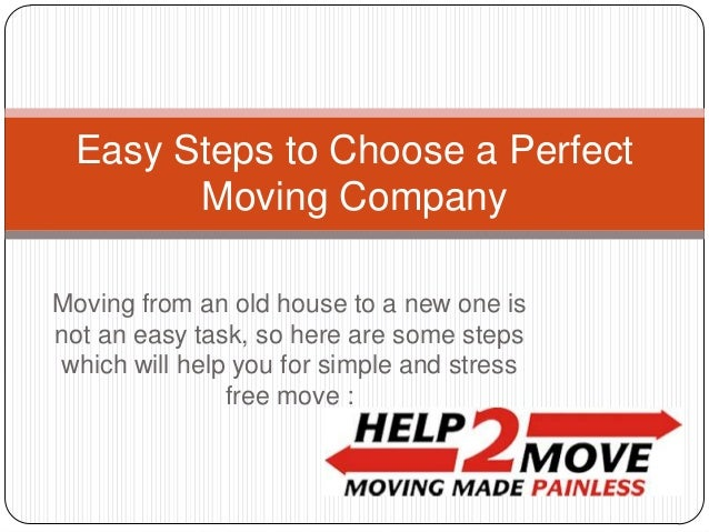 Easy Steps to Choose a Perfect Moving Company Moving from an old house to a new one is not an easy task, so here are some ...