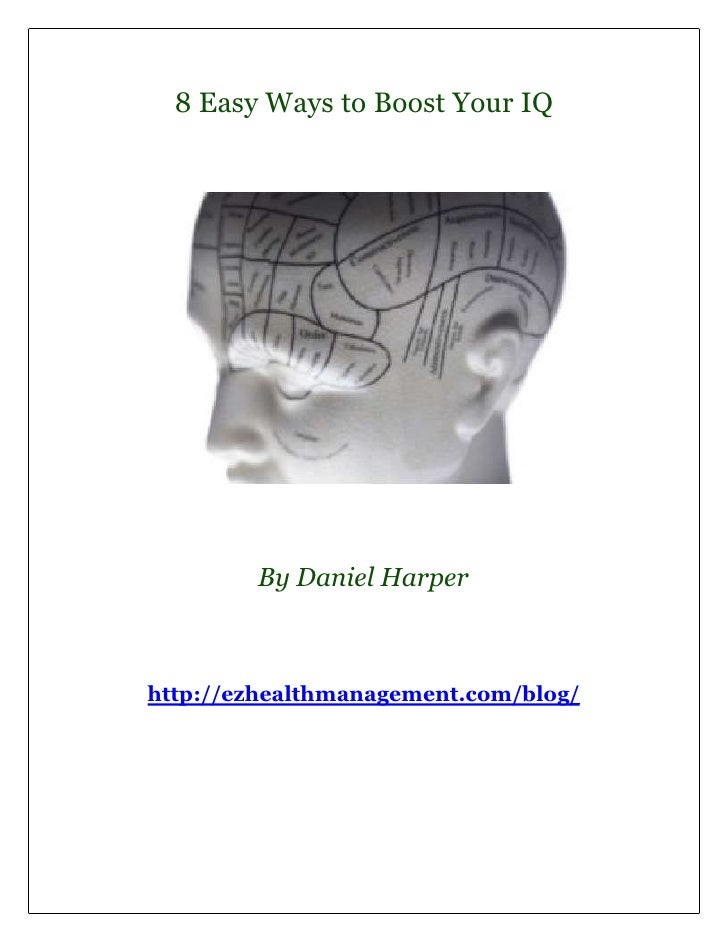 8 Easy Ways to Boost Your IQ        By Daniel Harperhttp://ezhealthmanagement.com/blog/