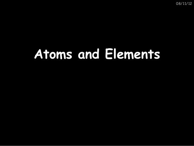 08/11/12Atoms and Elements