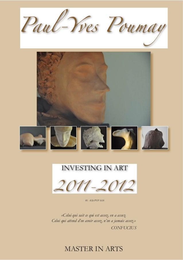 Paul-Yves Poumay INVESTING IN ART 2011-2012 #1 - #26 PYP 1618 MASTER IN ARTS «Celui qui sait ce qui est assez, en a assez....