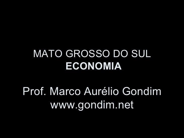 MATO GROSSO DO SUL      ECONOMIAProf. Marco Aurélio Gondim      www.gondim.net