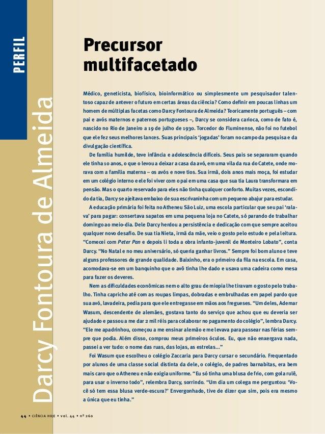 PERFILPERFIL Precursor multifacetado Médico, geneticista, biofísico, bioinformático ou simplesmente um pesquisador talen- ...
