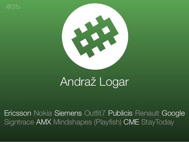 Andraž Logar Ericsson Nokia Siemens Outfit7 Publicis Renault Google Signtrace AMX Mindshapes (Playfish) CME StayToday @3fs