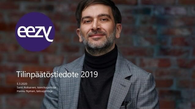 Tilinpäätöstiedote 2019 5.3.2020 Sami Asikainen, toimitusjohtaja Hannu Nyman, talousjohtaja