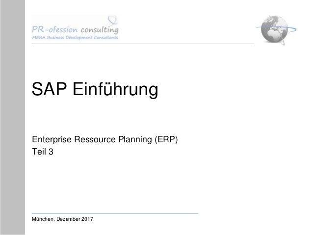 SAP Einführung Enterprise Ressource Planning (ERP) Teil 3 München, Dezember 2017
