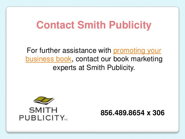 For further assistance with promoting your business book, contact our book marketing experts at Smith Publicity. Contact S...
