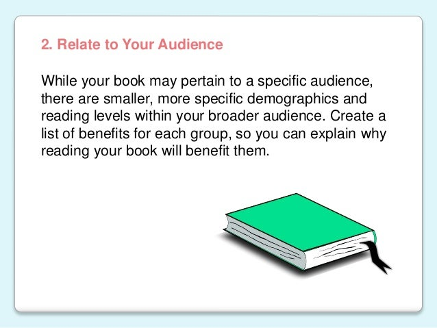 While your book may pertain to a specific audience, there are smaller, more specific demographics and reading levels withi...