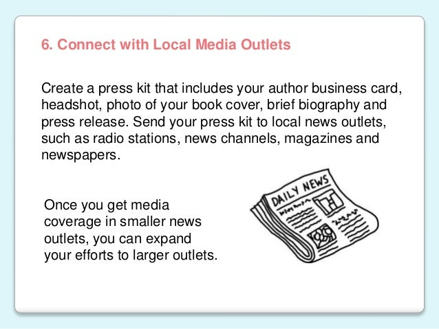 Create a press kit that includes your author business card, headshot, photo of your book cover, brief biography and press ...