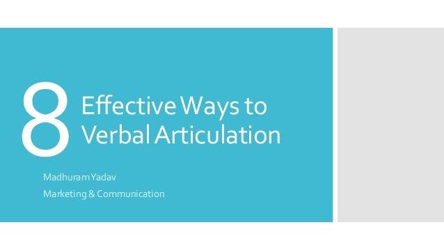 EffectiveWays to VerbalArticulation MadhuramYadav Marketing & Communication