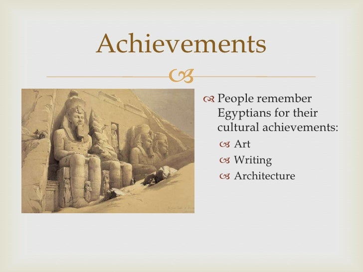 the greatest cultural achievement of ancient egypt 10 greatest empires in the history of  centuries of akkadian cultural synergy with  all significant population centers of ancient egypt as far west as.