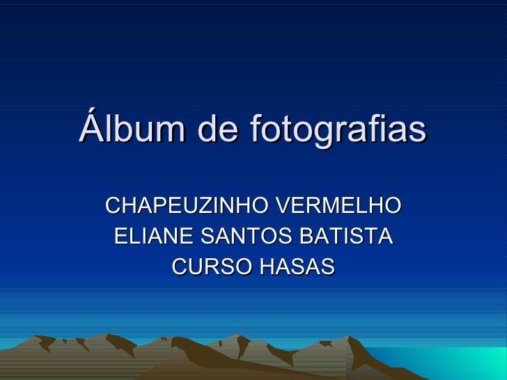 Álbum de fotografias CHAPEUZINHO VERMELHO ELIANE SANTOS BATISTA CURSO HASAS