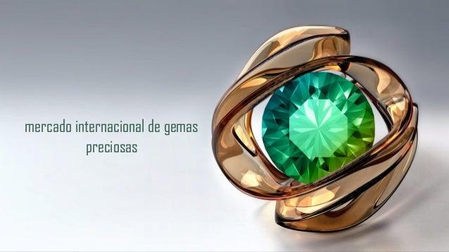 Seja bem vindo ao novo conceito do mercado internacional de gemas preciosas