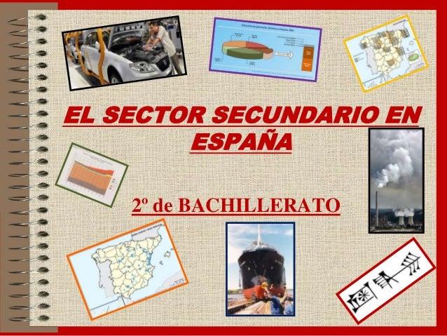 EL SECTOR SECUNDARIO EN ESPAÑA 2º de BACHILLERATO