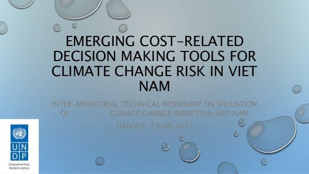 EMERGING COST-RELATED DECISION MAKING TOOLS FOR CLIMATE CHANGE RISK IN VIET NAM INTER-MINISTERIAL TECHNICAL WORKSHOP ON VA...