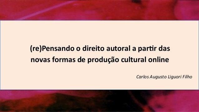 (re)Pensando  o  direito  autoral  a  par1r  das   novas  formas  de  produção  cultural  online ...