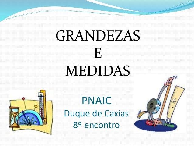 GRANDEZAS  E  MEDIDAS  PNAIC  Duque de Caxias  8º encontro