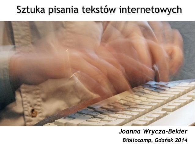 Sztuka pisania tekstów internetowych Joanna Wrycza-Bekier Bibliocamp, Gdańsk 2014