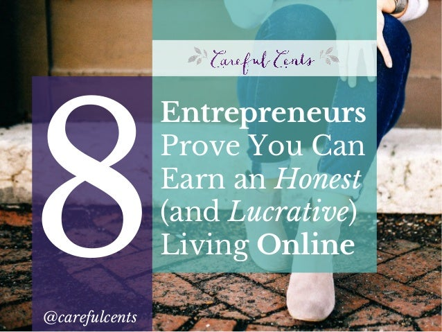 8@carefulcents Entrepreneurs Prove You Can Earn an Honest (and Lucrative) Living Online