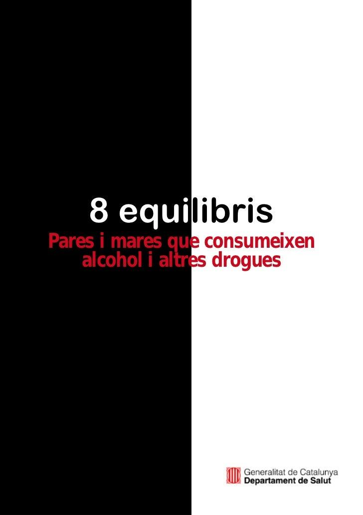 8 equilibrisPares i mares que consumeixen    alcohol i altres drogues