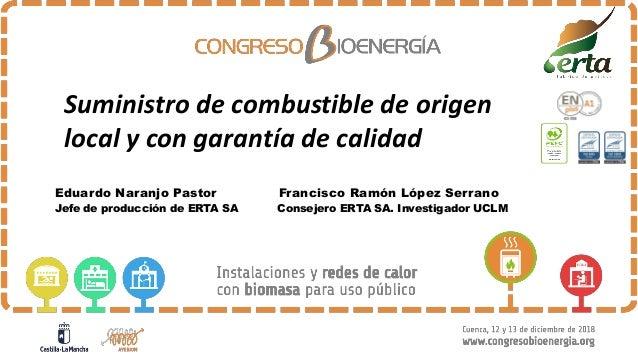 Suministro de combustible de origen local y con garantía de calidad Eduardo Naranjo Pastor Francisco Ramón López Serrano J...