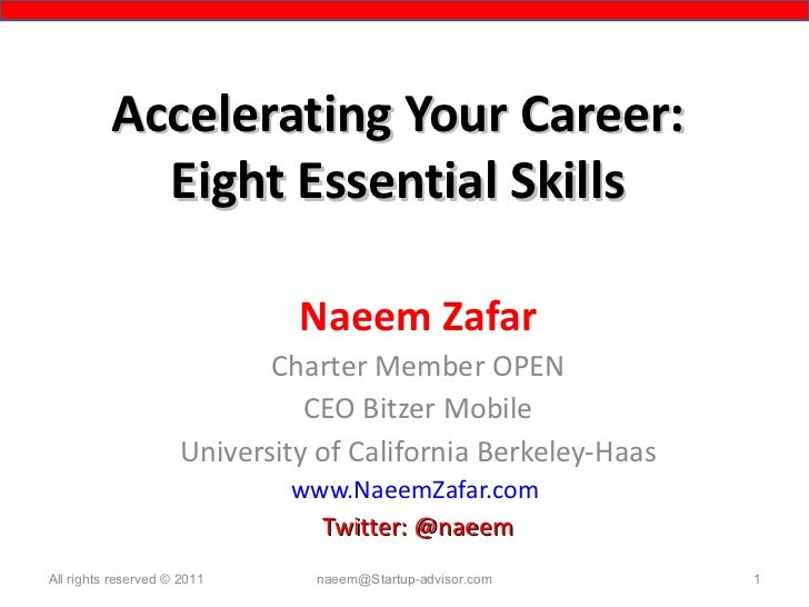 Accelerating Your Career: Eight Essential Skills Naeem Zafar Charter Member OPEN CEO Bitzer Mobile University of Californi...