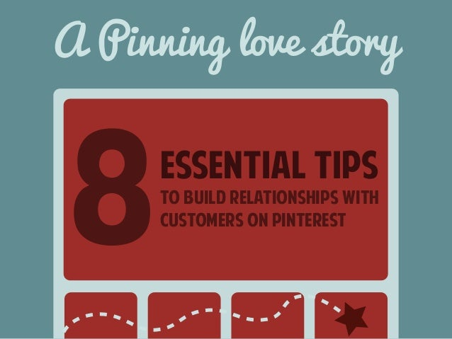A Pinning love story  essential tips  to build relationships with  customers on pinterest 8