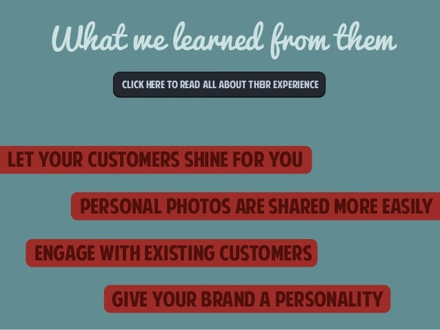 What we learned from them  CLICk here to read all about their experience  let your customers shine for you  personal photo...
