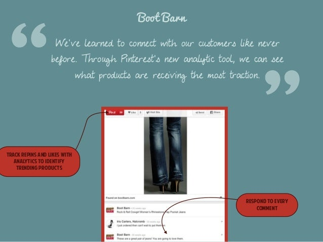 Boot Barn  We've learned to connect with our customers like never  before. Through Pinterest's new analytic tool, we can s...