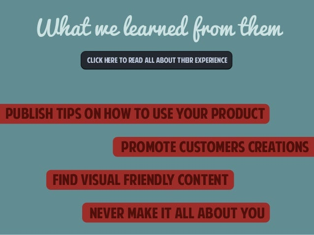 What we learned from them  CLICk here to read all about their experience  Publish tips on how to use your product  promote...