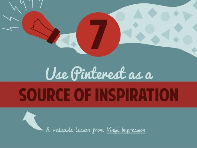 7  Use Pinterest as a  Source of inspiration  A valuable lesson from Vinyl Impression