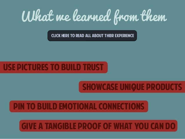 What we learned from them  CLICk here to read all about their experience  Use pictures to build trust  Showcase unique pro...