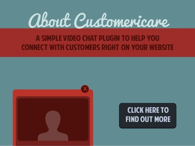 About Customericare  A simple video chat plugin to help you  connect with customers right on your website  x  CLICk here t...