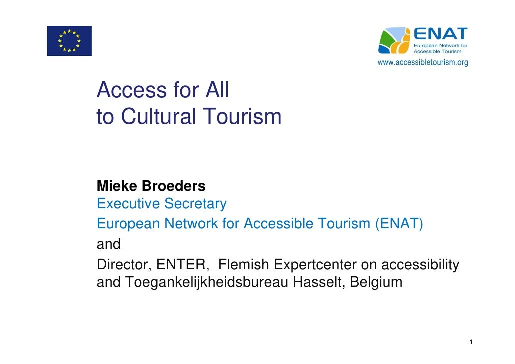 Access for Allto Cultural TourismMieke BroedersExecutive SecretaryEuropean Network for Accessible Tourism (ENAT)andDirecto...