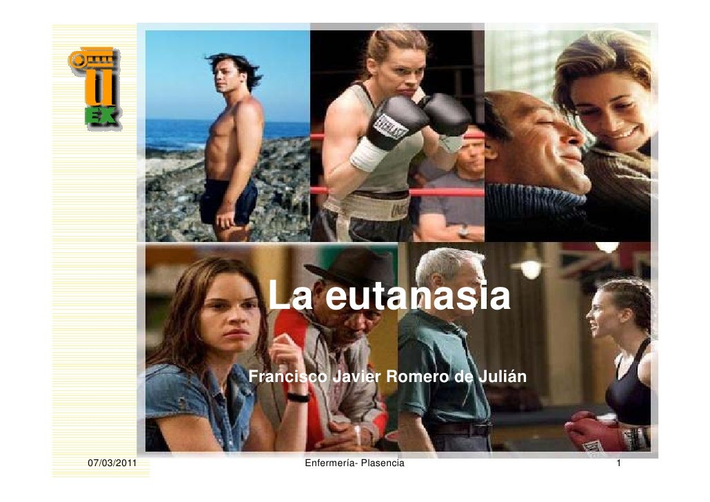 La eutanasia             Francisco Javier Romero de Julián07/03/2011         Enfermería- Plasencia         1